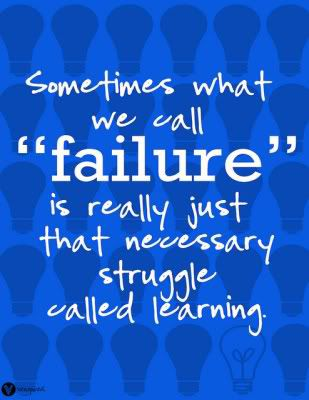 Sometimes what we call failure is really just that necessary struggle called learning.