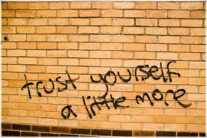 trust yourself a little bit more